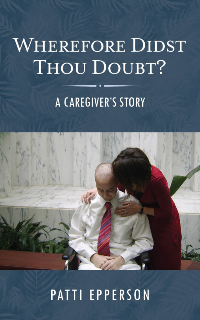 "A book cover depicting a man in a wheelchair and a woman bending over to speak in his ear. The words ""Wherefore didst thou doubt? A caretaker's story. Patti Epperson."""