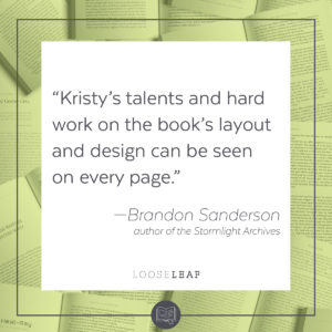 """""""Kristy's talents and hard work on the book's layout and design can be seen on every page."""" --Brandon Sanderson, author of The Stormlight Arhcives"""