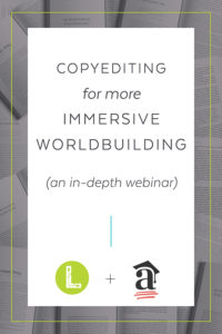 Copyediting for More Immersive Worldbuilding (an in-depth webinar). A partnership between Looseleaf & The ACES Academy