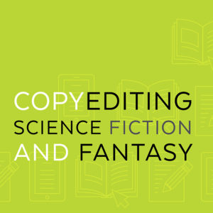 """""""Copyediting Science Fiction and Fantasy."""" In the background, line icons of books, ereaders, and a pencil writing on paper."""